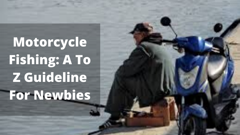 Motorcycle Fishing_ A To Z Guideline For Newbies